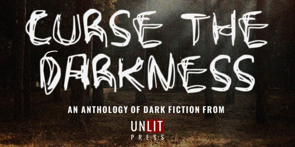 Call for Submissions - Curse the Darkness - Unlit Press